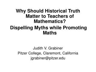 Why Should Historical Truth Matter to Teachers of Mathematics   Dispelling Myths while Promoting Maths   Judith V. Grabi