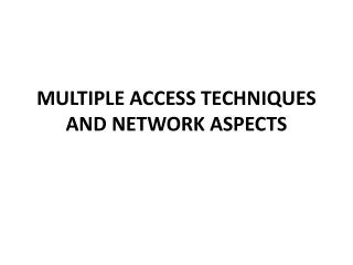 MULTIPLE ACCESS TECHNIQUES AND NETWORK ASPECTS
