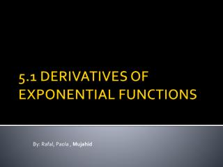 5.1 DERIVATIVES OF EXPONENTIAL FUNCTIONS