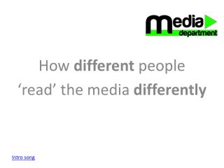 How  different  people  'read' the media  differently