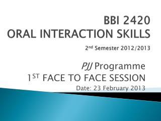 BBI 2420 ORAL INTERACTION SKILLS 2 nd Semester 2012/2013