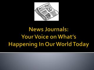 News Journals:  Your Voice on What's Happening In Our World Today
