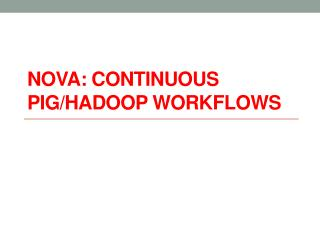 Nova: Continuous Pig/ Hadoop  Workflows