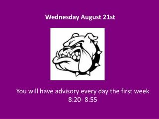 You will have advisory every day the first  week 8:20- 8:55
