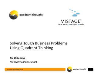 Solving Tough  Business Problems Using Quadrant Thinking