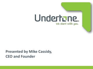 Presented by Mike Cassidy,  CEO and Founder