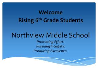 Northview  Middle School Promoting Effort. Pursuing Integrity. Producing Excellence.