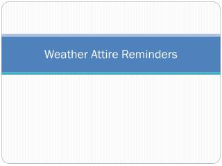 Weather Attire  Reminders