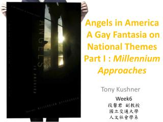 Angels in America  A Gay Fantasia on National Themes Part I :  Millennium Approaches