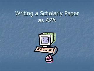 Writing a Scholarly Paper  as APA