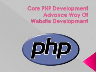 Core PHP development advance way of web development