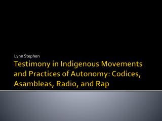 Testimony in Indigenous Movements and Practices of Autonomy: Codices, Asambleas, Radio, and Rap