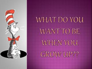 What do you want to be when you grow up??
