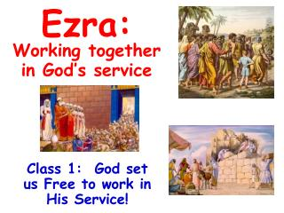 Class 1:  God set us Free to work in His Service!