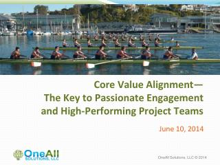 Core Value Alignment— The Key to Passionate Engagement  and High-Performing Project Teams