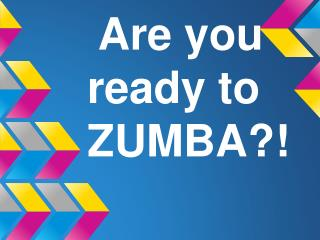 Are you ready to ZUMBA?!