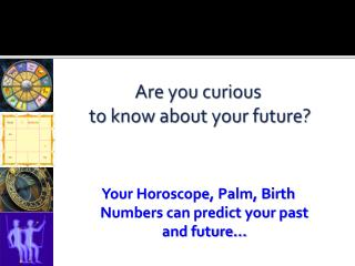 Are you curious  to know about your future?