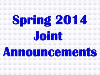Spring 2014 Joint  Announcements
