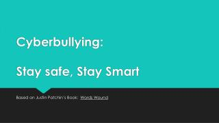 Cyberbullying:  Stay safe, Stay Smart
