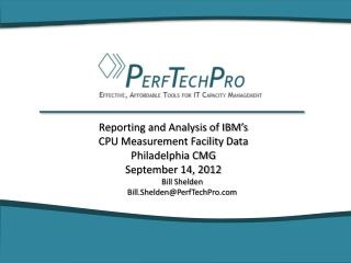 Reporting and Analysis of IBM's CPU Measurement Facility Data Philadelphia CMG September 14, 2012