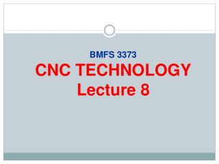 BMFS 3373 CNC TECHNOLOGY Lecture 8