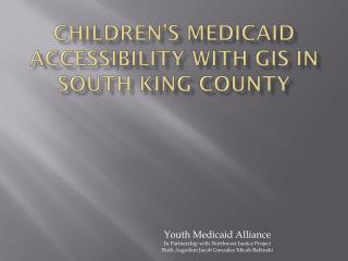 Children's Medicaid Accessibility with GIS in South King County