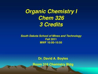 Organic Chemistry I Chem  326  3 Credits South Dakota School of Mines and Technology Fall  2011