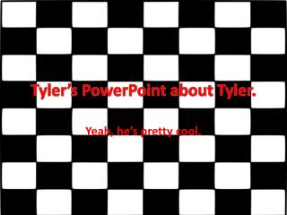 Tyler's PowerPoint about Tyler.