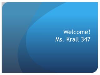 Welcome! Ms. Krall 347
