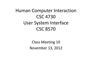 Human Computer Interaction CSC 4730 User System Interface CSC 8570