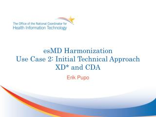 esMD Harmonization Use Case 2: Initial Technical Approach  XD* and CDA