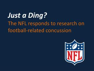Just a Ding?  The NFL responds to research on football-related concussion