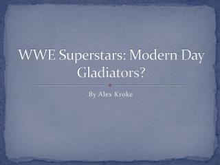 WWE Superstars: Modern Day Gladiators?