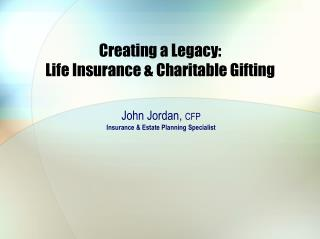 Creating a Legacy: Life Insurance & Charitable Gifting