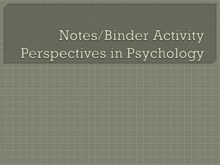 Notes/Binder Activity Perspectives in Psychology