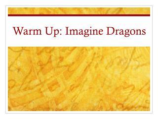 Warm Up: Imagine Dragons