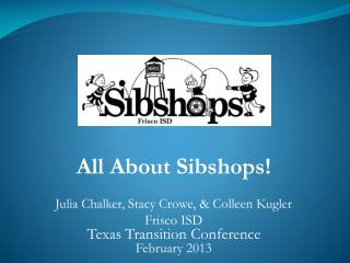 All About  Sibshops ! Julia  Chalker , Stacy Crowe, & Colleen  Kugler