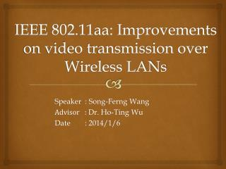 IEEE  802.11aa: Improvements  on video  transmission over  Wireless LANs