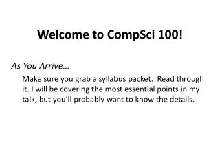 Welcome to  CompSci  100!