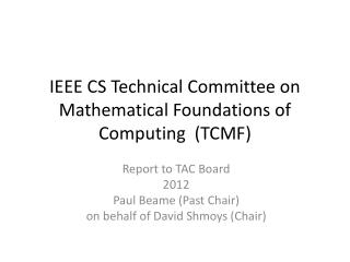IEEE CS Technical Committee on  Mathematical Foundations of Computing  (TCMF)