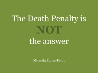 The Death Penalty is  NOT the  answer Miranda Butler-Pettit
