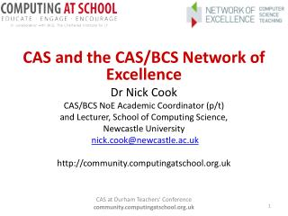 CAS and the  CAS/BCS Network  of Excellence Dr  Nick Cook CAS/BCS  NoE  Academic Coordinator (p/t)