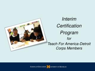 Interim  Certification Program for  Teach  For America-Detroit  Corps Members