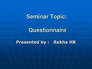Seminar Topic:  Questionnaire