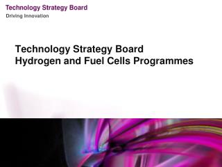 Technology Strategy Board Hydrogen and Fuel Cells Programmes