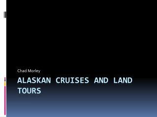 Alaskan Cruises and Land Tours