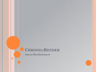 Chrono::Render