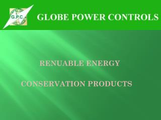 RENUABLE ENERGY  CONSERVATION PRODUCTS