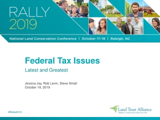 Federal Tax Issues Latest and Greatest Jessica Jay, Rob Levin, Steve Small October 19, 2019