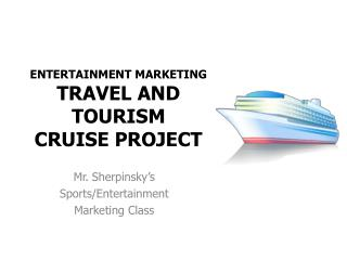 ENTERTAINMENT MARKETING  TRAVEL  AND TOURISM  CRUISE PROJECT
